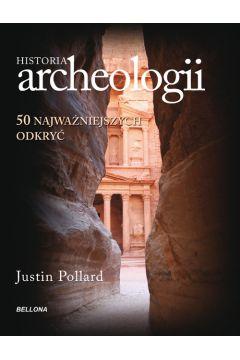 Historia archeologii. 50 najważniejszych odkryć