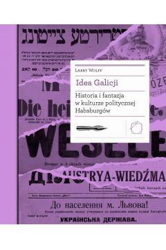 Idea Galicji. Historia i fantazja w kulturze..