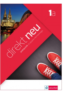 Direkt NEU 1A. Język niemiecki. Podręcznik + CD do 1 klasy liceum i technikum