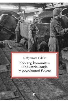 Kobiety, komunizm i industrializacja w powojennej Polsce
