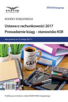 USTAWA O RACHUNKOWOŚCI 2017 PROWADZENIE KSIĄG - STANOWISKO KSR