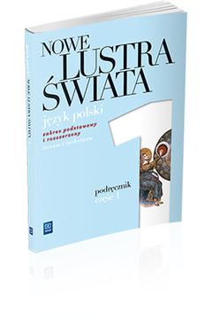 Nowe Lustra Świata. Część 1. Podręcznik wieloletni. Liceum i technikum Zakres podstawowy i rozszerzony