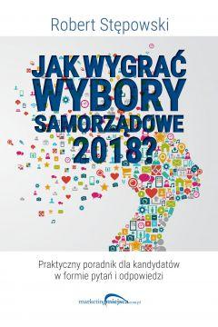 Jak wygrać wybory samorządowe 2018?