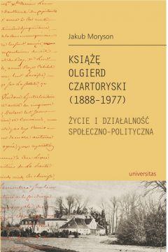 Książę Olgierd Czartoryski (1888-1977) Życie i dziłalność społeczno-polityczna
