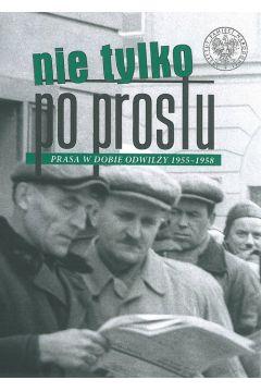 Nie tylko po prostu prasa w dobie odwilży 1955–1958