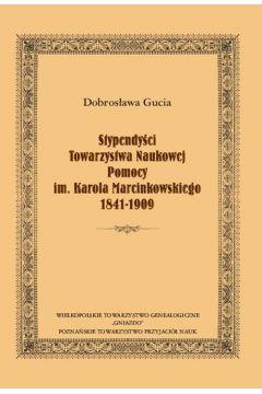 Stypendyści Towarzystwa Naukowej Pomocy im. Karola Marcinkowskiego 1841-1909