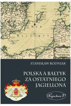 Polska a Bałtyk za ostatniego Jagiellona