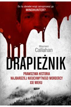 Drapieżnik. Prawdziwa historia najbardziej nieuchwytnego mordercy XXI wieku