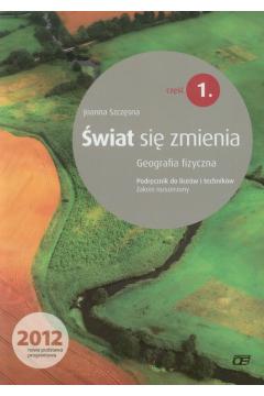 Geografia fizyczna LO. Podręcznik część 1. Zakres rozszerzony. Świat się zmienia (2012)