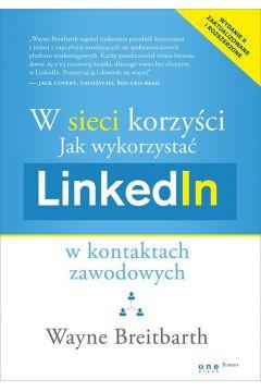 W sieci korzyści Jak wykorzystać LinkedIn w kontaktach zawodowych