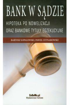 Bank w sądzie Hipoteka po nowelizacji oraz bankowe tytuły egzekucyjne