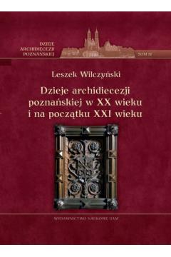 Dzieje archidiecezji poznańskiej w XX wieku i na początku XXI wieku Tom 4