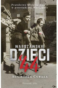 Warszawskie dzieci'44. Prawdziwe historie dzieci w powstańczej Warszawie