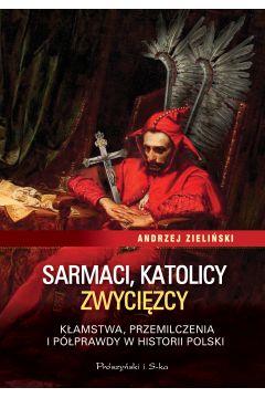 Sarmaci, katolicy, zwycięzcy. Kłamstwa, przemilcze