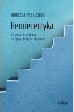 Hermeneutyka. Od sztuki interpretacji do teorii i filozofii rozumienia
