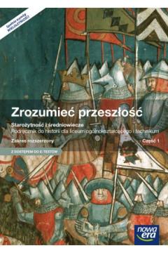 Zrozumieć przeszłość. Część 1. Zakres rozszerzony. Starożytność i średniowiecze. Podręcznik wieloletni
