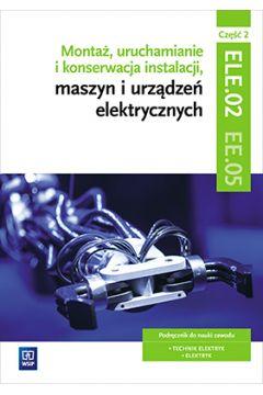 Montaż, uruchamianie i konserwacja instalacji, maszyn i urządzeń elektrycznych. Część 2. Kwalifikacja EE.05