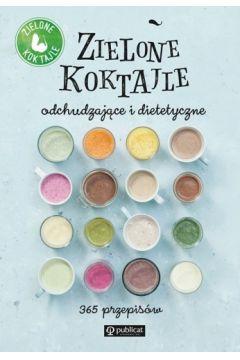 Zielone koktajle odchudzające i dietetyczne. 365 przepisów