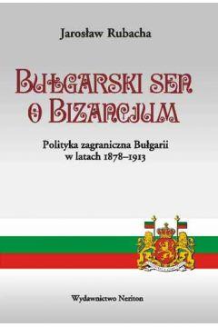 Bułgarski sen o Bizancjum. Polityka zagraniczna Bułgarii w latach 1878-1913
