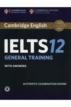 Cambridge English IELTS 12 General Training Authentic examination papers with answers