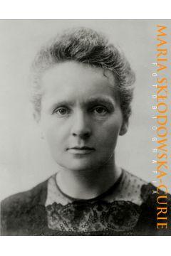 Maria Skłodowska-Curie. Fotobiografia