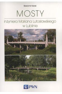 Mosty inżyniera Mariana Lutosławskiego w Lublinie