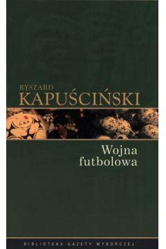 Ryszard Kapuściński T.04 - Wojna futbolowa