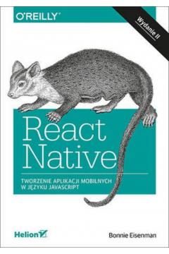 React Native. Tworzenie aplikacji mobilnych w języku JavaScript