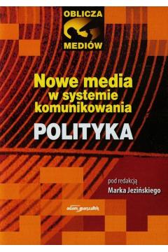 Nowe media w systemie komunikowania Polityka