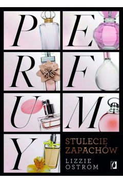 Perfumy. Stulecie zapachów