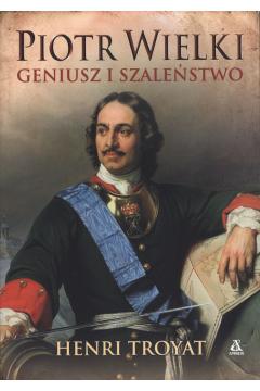 Piotr Wielki. Geniusz i szaleństwo