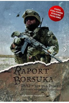 Raport Borsuka. ISAF nie dla idiotów...