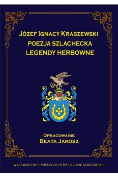 Józef Ignacy Kraszewski. Poezja szlachecka. Legendy herbowe