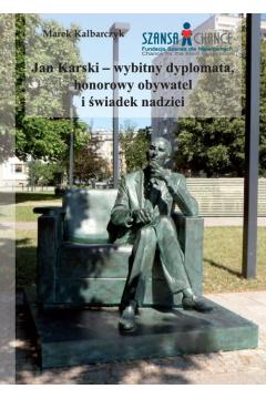 Jan Karski wybitny dyplomata honorowy obywatel i świadek nadziei