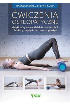 Ćwiczenia osteopatyczne dzięki którym samodzielnie usuniesz ból blokady napięcia i uzdrowisz powięzi