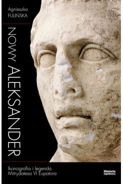 Nowy Aleksander Ikonografia i legenda Mitrydatesa VI Eupatora