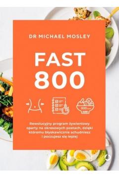 Fast 800. Rewolucyjny program żywieniowy oparty na okresowych postach