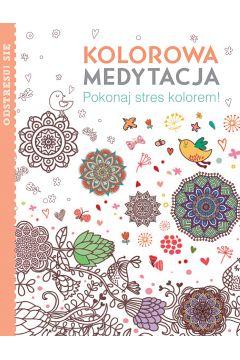 Kolorowa medytacja. Pokonaj stres kolorem!