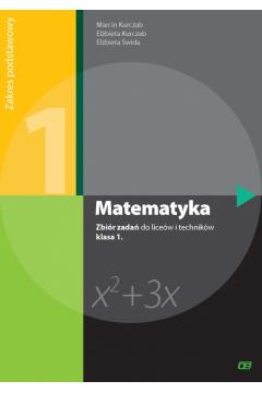 Matematyka. Zbiór zadań do 1 klasy liceum i technikum. Zakres podstawowy. Nowa Podstawa Programowa