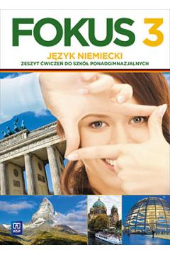 Fokus. Język niemiecki. Zeszyt ćwiczeń. Część 3. Zakres podstawowy. Szkoły ponadgimnazjalne