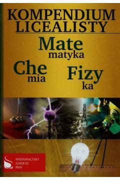 Kompendium Licealisty Matematyka, Fizyka,Chemia
