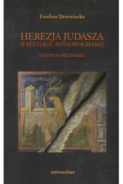 Herezja Judasza w kulturze (po)nowoczesnej. Studium przypadku