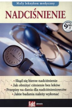 Mały leksykon medyczny. Nadciśnienie. Fakt poradnik 1/2014