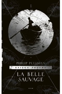 La Belle Sauvage. Cykl Księga Prochu. Tom 1