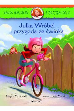 Julka Wróbel i przygoda ze świnką. Hania Humorek i przyjaciele