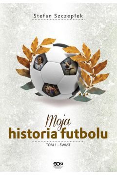 Moja historia futbolu. Tom 1. Świat