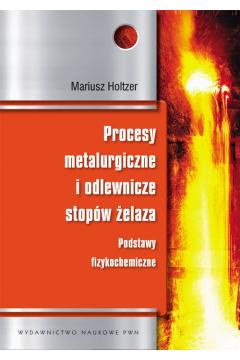 Procesy metalurgiczne i odlewnicze stopów żelaza