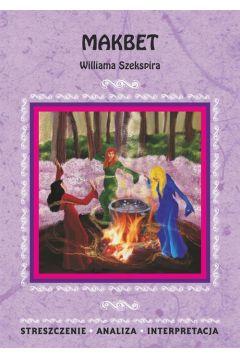 Makbet Williama Szekspira. Streszczenie, analiza, interpretacja