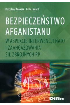 Bezpieczeństwo Afganistanu w aspekcie interwencji NATO i zaangażowania Sił Zbrojnych RP