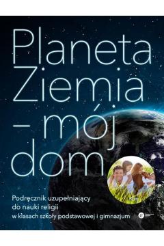 Planeta Ziemia - mój dom Podręcznik uzupełniający do nauki religii